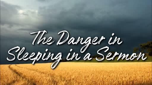 The Danger in Sleeping in a Sermon - 7/7/2019