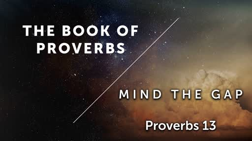 Mind The Gap - Proverbs 13