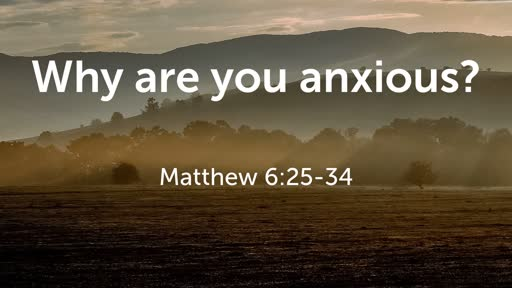 Why are you anxious?