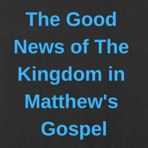 The Good News of The Kingdom in Matthew's Gospel - Who is the greatest? [ Week 15 ]