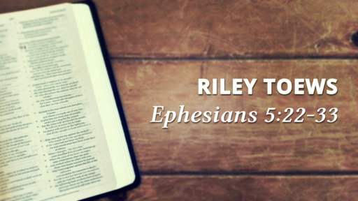 Riley Toews -  Christ and The Church - July 7th, 2019