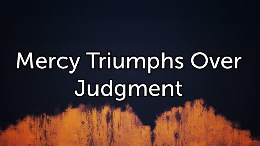 Mercy over Judgment