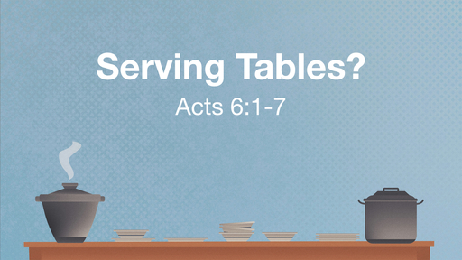 06.30.19 Serving Tables? (Acts 6)