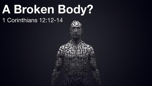 07.07.19 A Broken Body? (1 Corinthians 12)