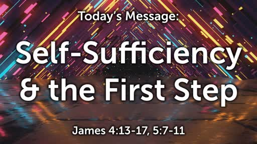 James 09: Self-Sufficiency & the 1st Step