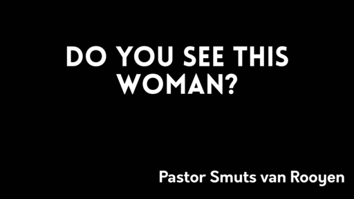 "7-13-19 Pastor Smuts van Rooyen ""Do you see this woman?"