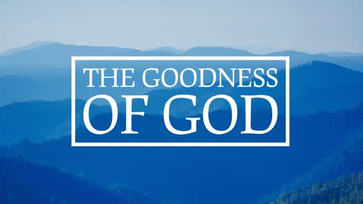 Service - July 14, 2019 The Goodness of God