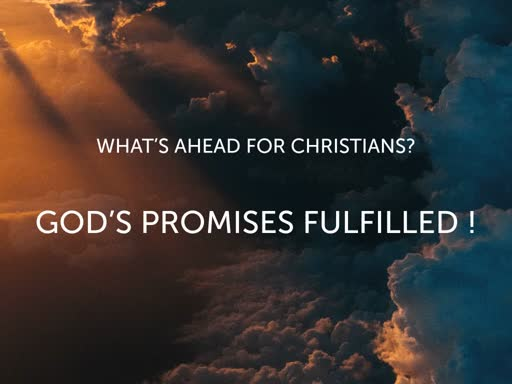 What's Ahead for Christians, God's Promises Fullfilled