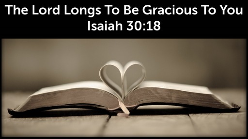 July 14, 2019 - The Lord Longs To Be Gracious To You pt. 2