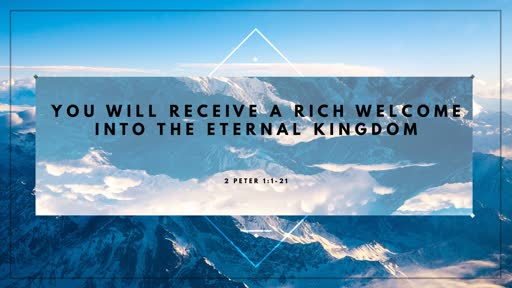 You Will Receive a Rich Welcome into the Eternal Kingdom