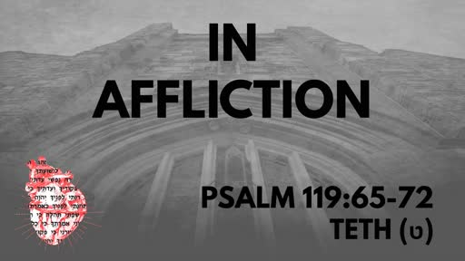 In Affliction: Psalm 119:65-72 Teth (ט)