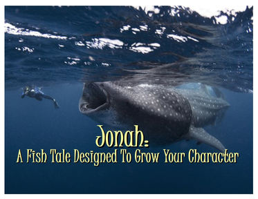 Jonah: A Fish Tale Designed To Grow Your Character