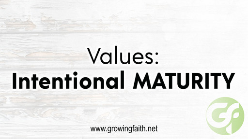 Our Values:  Intentional MATURITY