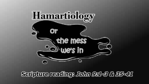 "Hamartiology or the ""mess we's in"""