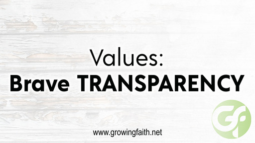 Our Values:  Brave TRANSPARENCY