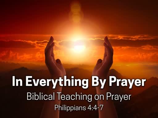 Prayer Part 4: In Everything by Prayer