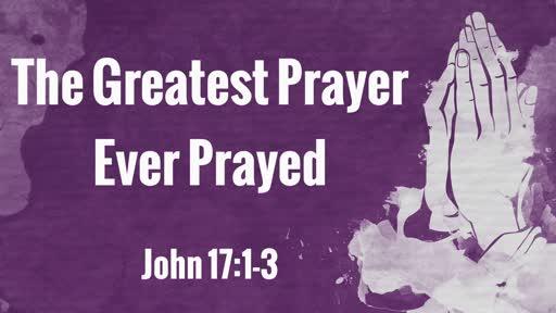 The Greatest Prayer Ever Prayed - Part 1