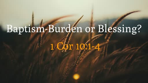 Baptism Burden or Blessing
