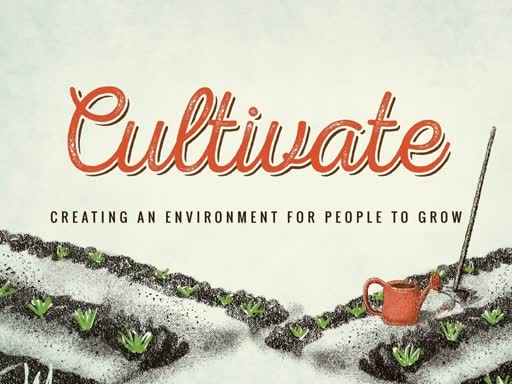 Cultivate: Creating an Environment for People to Grow