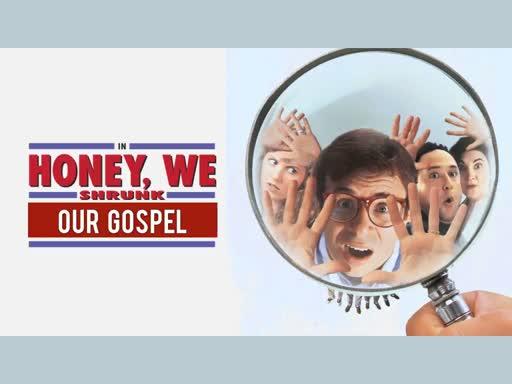Honey, We Shrunk Our Gospel