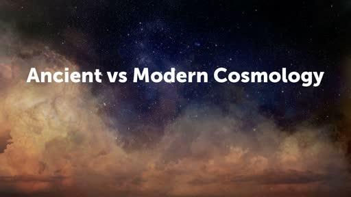 Ancient vs Modern Cosmology