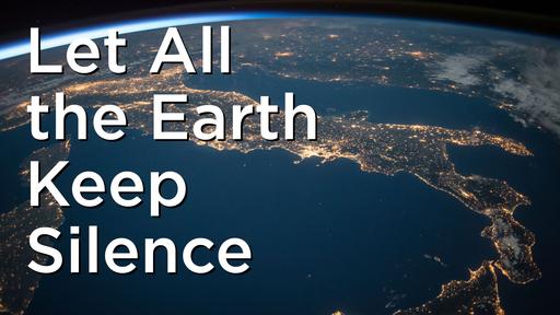 Let All the Earth Keep Silence