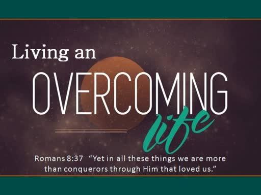 Living an Overcoming Life: Part 1