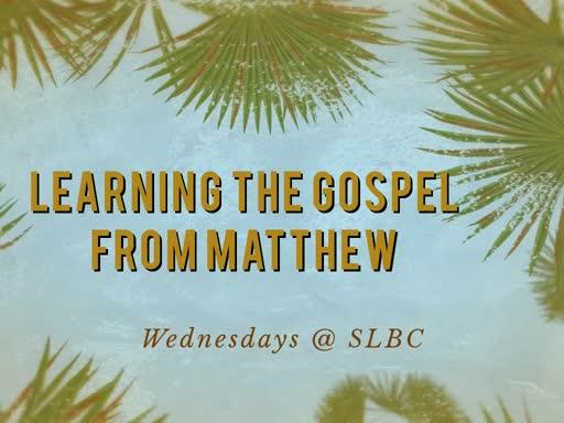 Learning the Gospel from Matthew: (7/17/19)