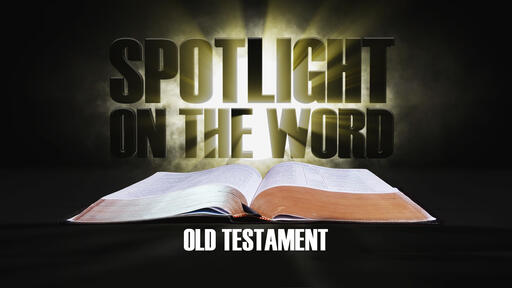 Spotlight On The Word: Old Testament