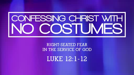 Luke 12:1-12  - Confessing Christ with No Costumes