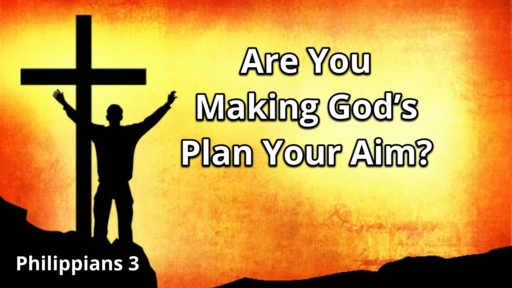 Are You Making Gods Plan Your Aim?