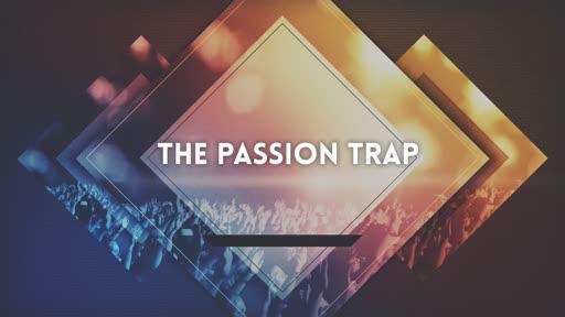 Passion trap