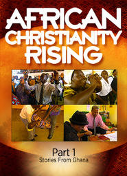 African Christianity Rising: Part 1 - Stories From Ghana