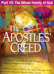 Apostles' Creed - Full-Length Version Part 15 - The Whole Family of God