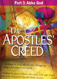 Apostles' Creed - Full-Length Version Part 3 - Abba God