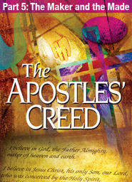 Apostles' Creed - Full-Length Version Part 5 - The Maker and the Made