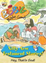 Bedbug Bible Gang: Nifty New Testament Stories - Hey, That's God