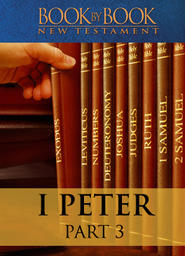 Book By Book: I Peter - Part 3 - Christ Suffered - Leaving an Example (2:11-3:7)