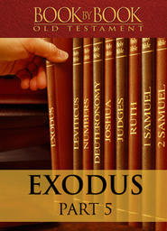 Book By Book: Exodus - Part 5 - The Lord Delivers (Ch. 14-18)