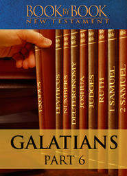 Book by Book: Galatians Part 6 - The Family of Believers (Ch. 5:26-6:18)