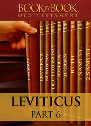 Book By Book: Leviticus Part 6 -Holistic Holiness (Ch. 17:1-20:27)