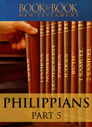 Book By Book: Philippians - Part 5 - The power of His resurrection and the fellowship of sharing in His Sufferings (Ch. 3:1-21)