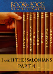 Book By Book: I And II Thessalonians - Part 4 - What Does the Future Hold for You? (I Thess. 4:13-5:28)