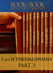 Book By Book: I And II Thessalonians - Part 3 - How Are You Going to Live? (I Thess. 2:17-4:12)
