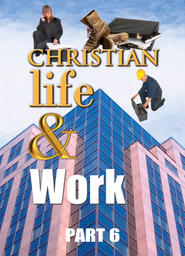 """Christian Life & Work - Part 6 - """"Saturday"""": Spirituality in the Fast Lane"""
