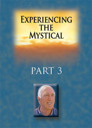Experiencing The Mystical - Part 3 - Being Birthed in God