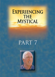 Experiencing The Mystical - Part 7 - Sent to Forgive