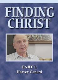 Finding Christ - Part 1 - Harvey Canard