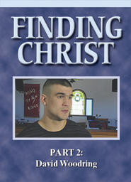 Finding Christ - Part 2 - David Woodring