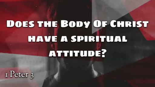 Does The Body Of Christ Have A Spiritual Attitude?